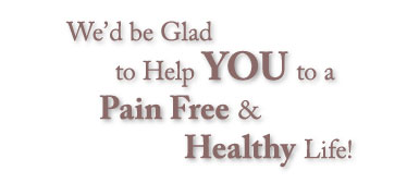 We'd be Glad to help you to a Pain Free and Health Life